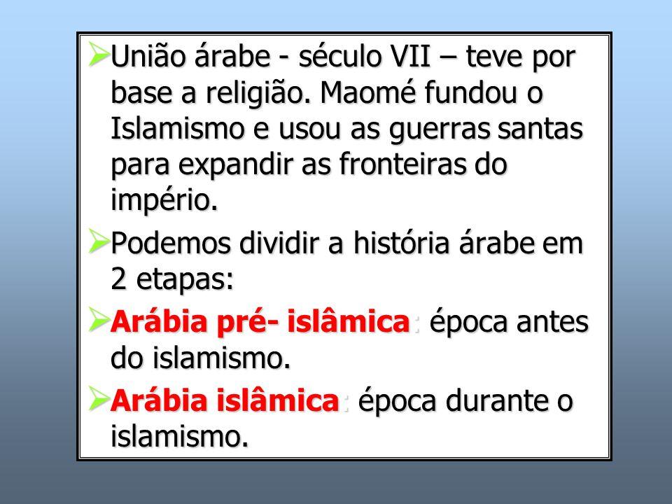 União árabe - século VII – teve por base a religião