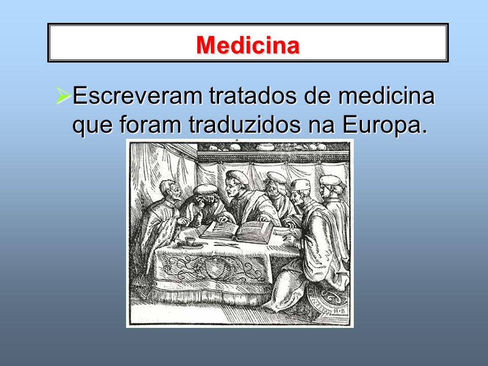 Medicina Escreveram tratados de medicina que foram traduzidos na Europa.