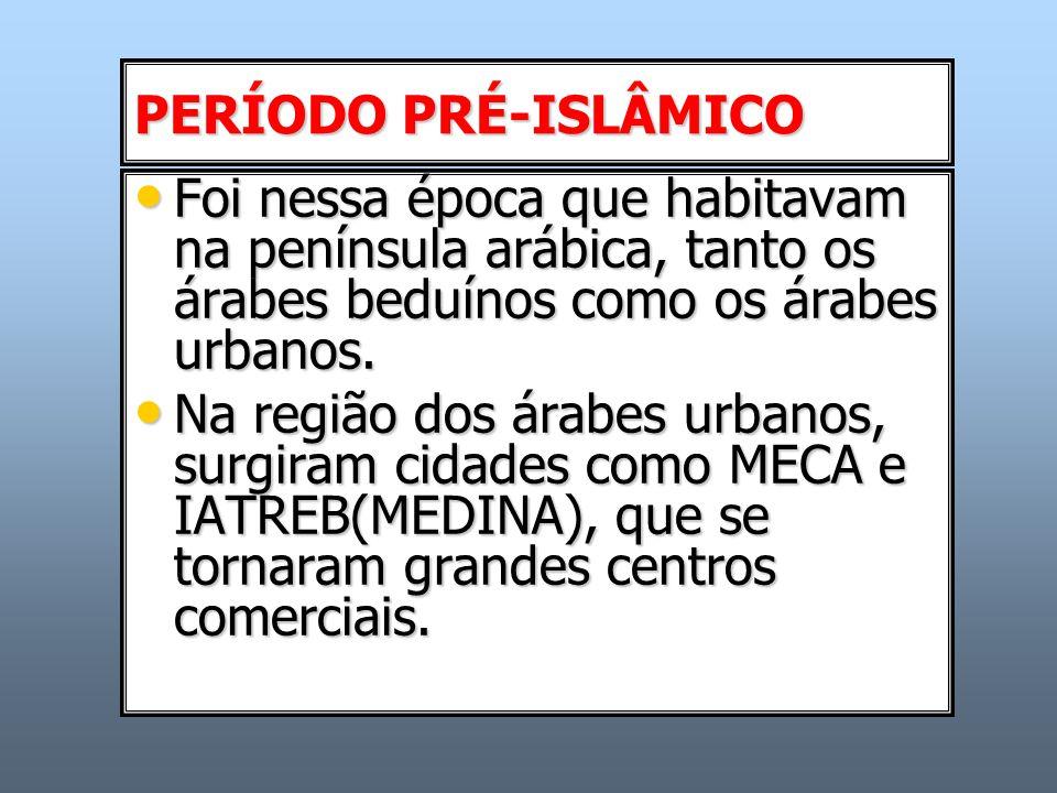 PERÍODO PRÉ-ISLÂMICO Foi nessa época que habitavam na península arábica, tanto os árabes beduínos como os árabes urbanos.