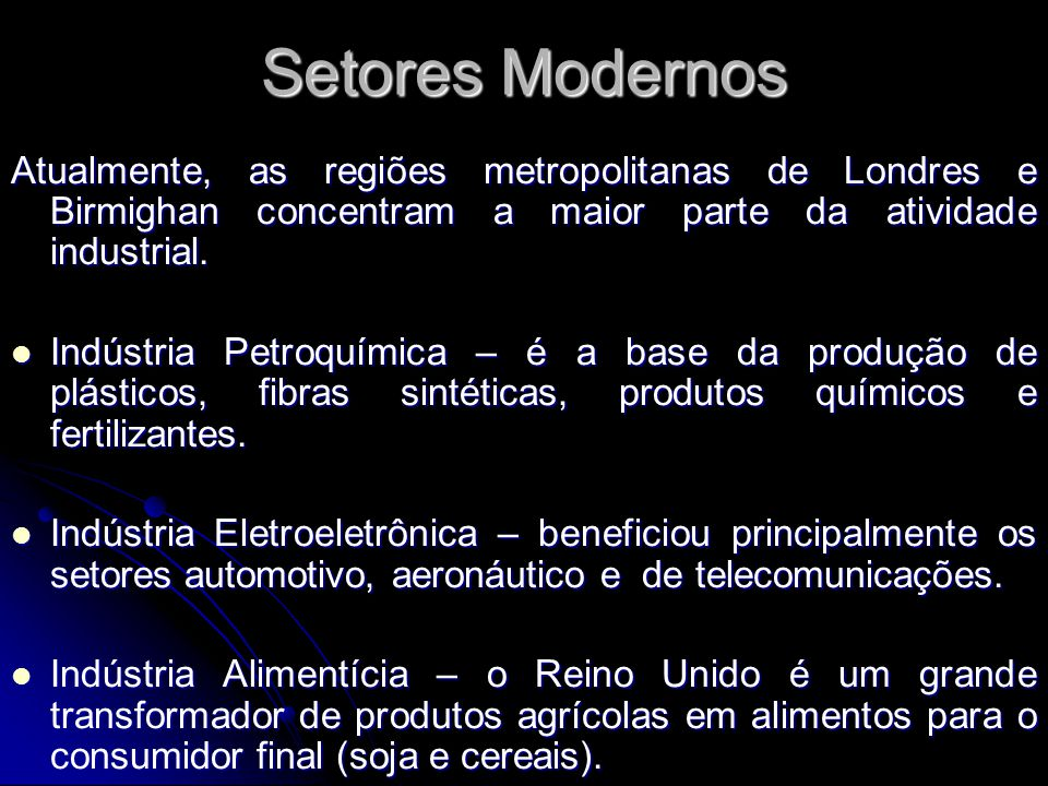 Setores Modernos Atualmente, as regiões metropolitanas de Londres e Birmighan concentram a maior parte da atividade industrial.