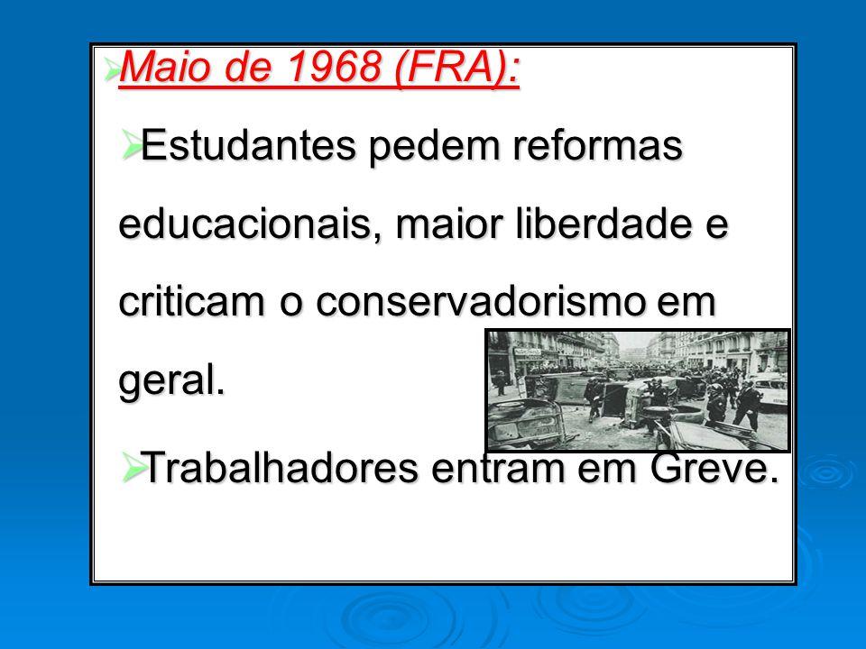 Maio de 1968 (FRA): Estudantes pedem reformas educacionais, maior liberdade e criticam o conservadorismo em geral.