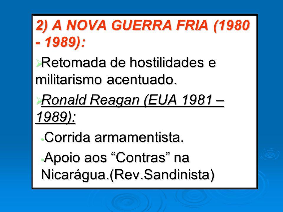 2) A NOVA GUERRA FRIA (1980 - 1989):