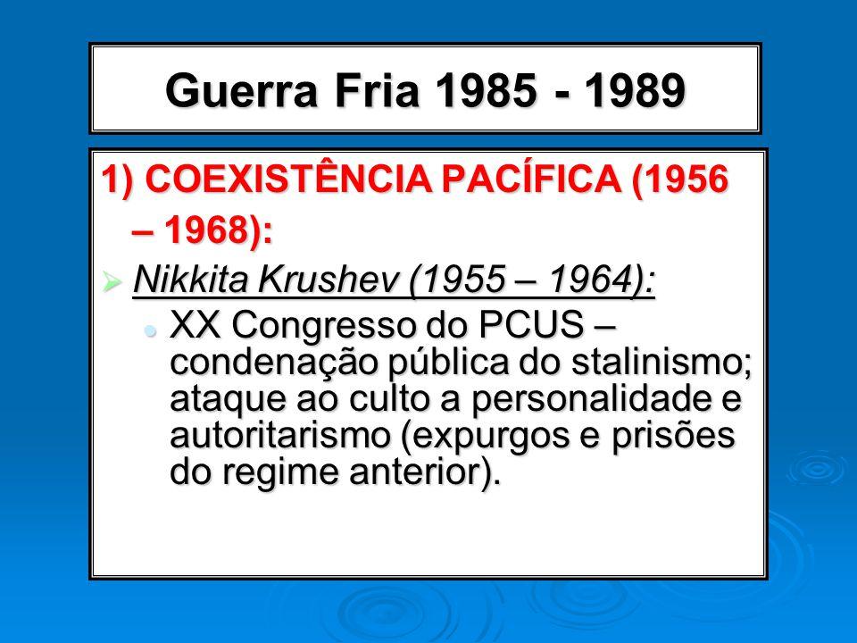 Guerra Fria 1985 - 1989 1) COEXISTÊNCIA PACÍFICA (1956 – 1968):