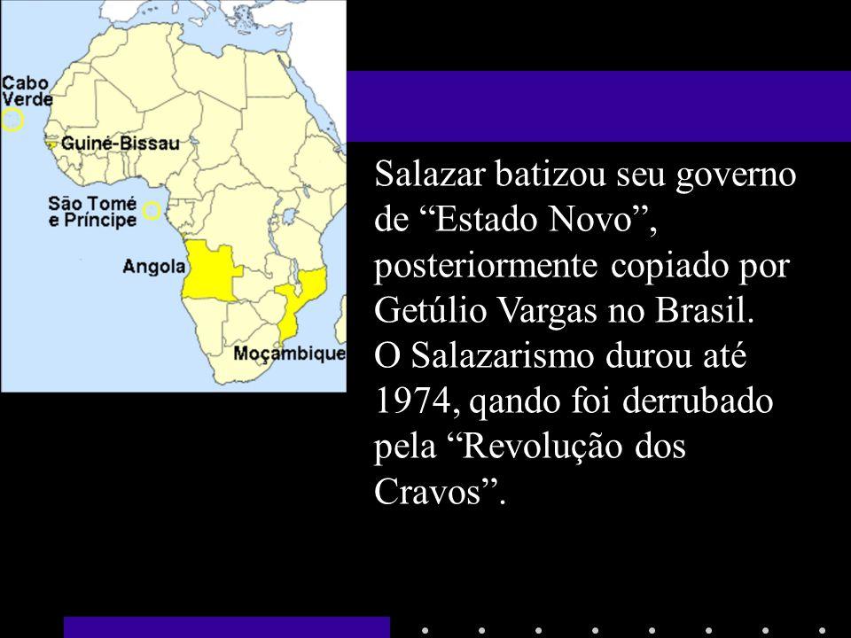 Salazar batizou seu governo de Estado Novo , posteriormente copiado por Getúlio Vargas no Brasil.