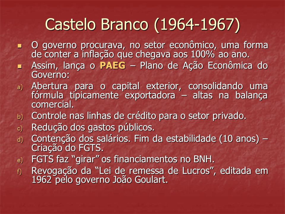 Castelo Branco (1964-1967) O governo procurava, no setor econômico, uma forma de conter a inflação que chegava aos 100% ao ano.