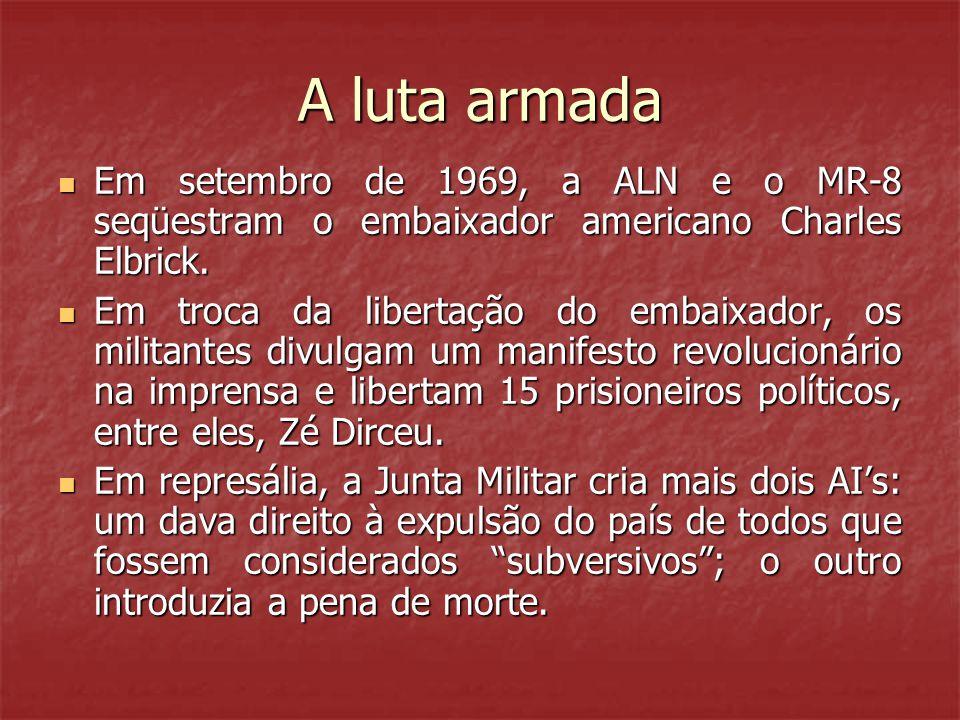 A luta armada Em setembro de 1969, a ALN e o MR-8 seqüestram o embaixador americano Charles Elbrick.