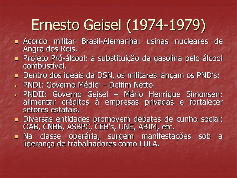 Ernesto Geisel (1974-1979) Acordo militar Brasil-Alemanha: usinas nucleares de Angra dos Reis.