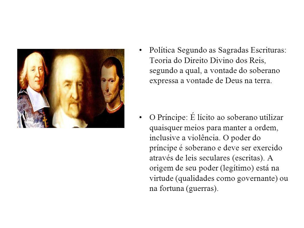 Política Segundo as Sagradas Escrituras: Teoria do Direito Divino dos Reis, segundo a qual, a vontade do soberano expressa a vontade de Deus na terra.
