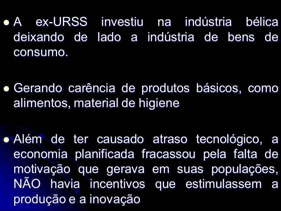 A ex-URSS investiu na indústria bélica deixando de lado a indústria de bens de consumo.
