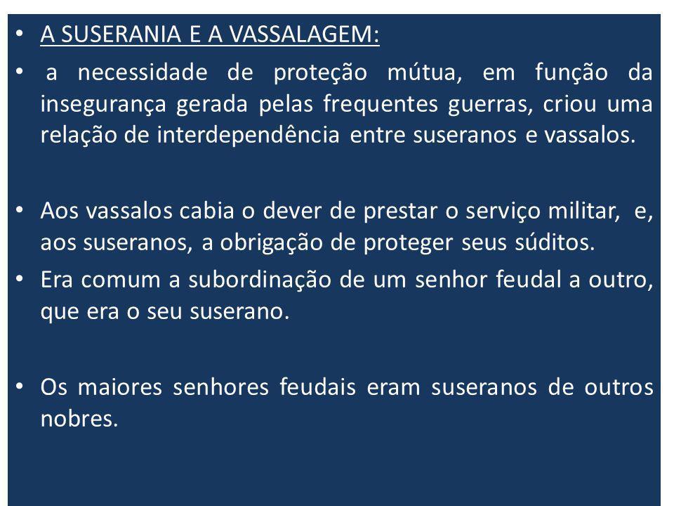 A SUSERANIA E A VASSALAGEM: