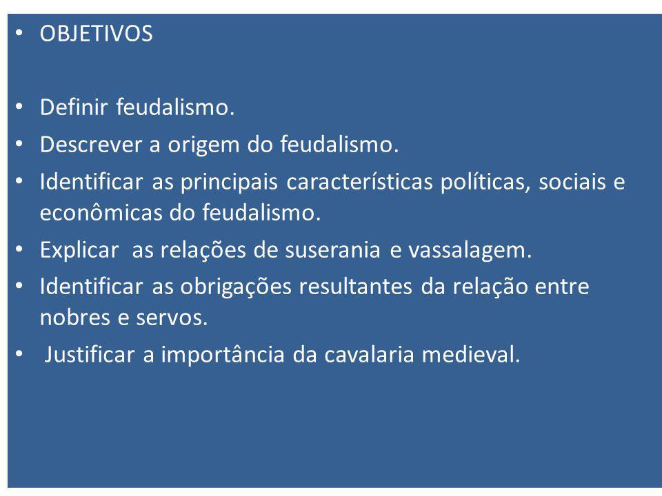 OBJETIVOS Definir feudalismo. Descrever a origem do feudalismo.
