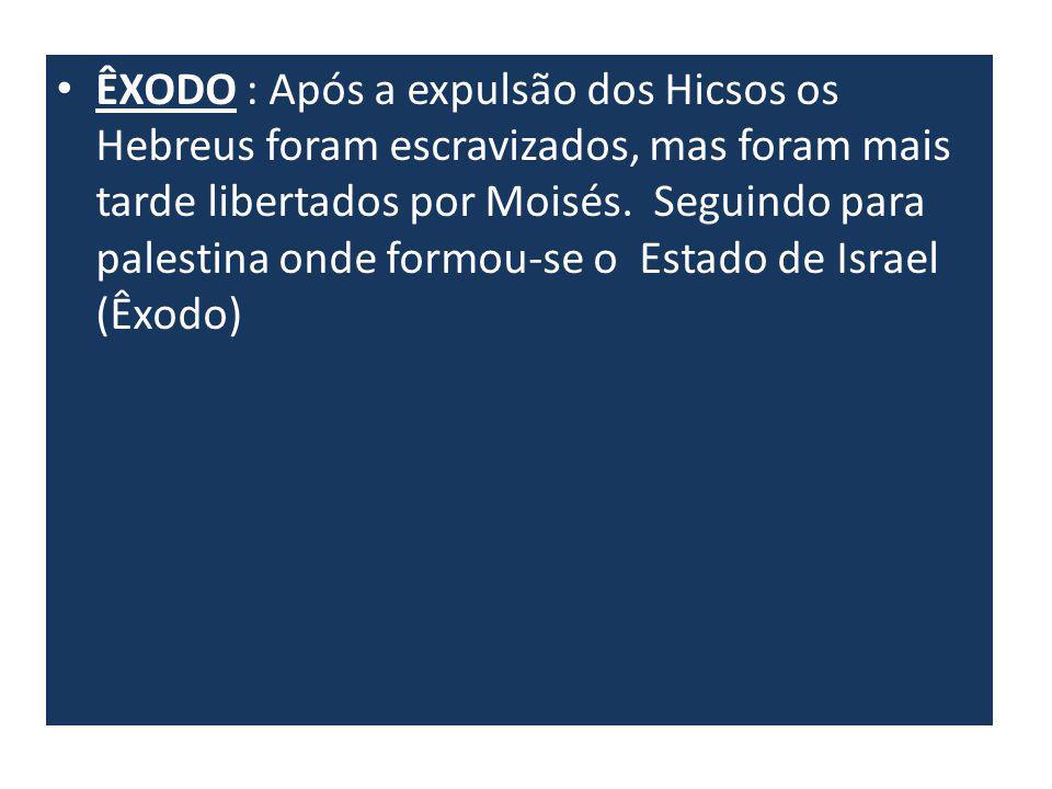 ÊXODO : Após a expulsão dos Hicsos os Hebreus foram escravizados, mas foram mais tarde libertados por Moisés.