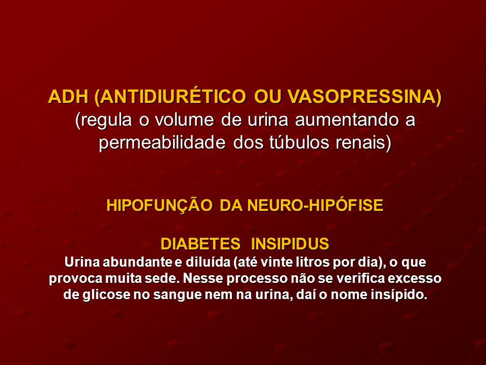 ADH (ANTIDIURÉTICO OU VASOPRESSINA) HIPOFUNÇÃO DA NEURO-HIPÓFISE