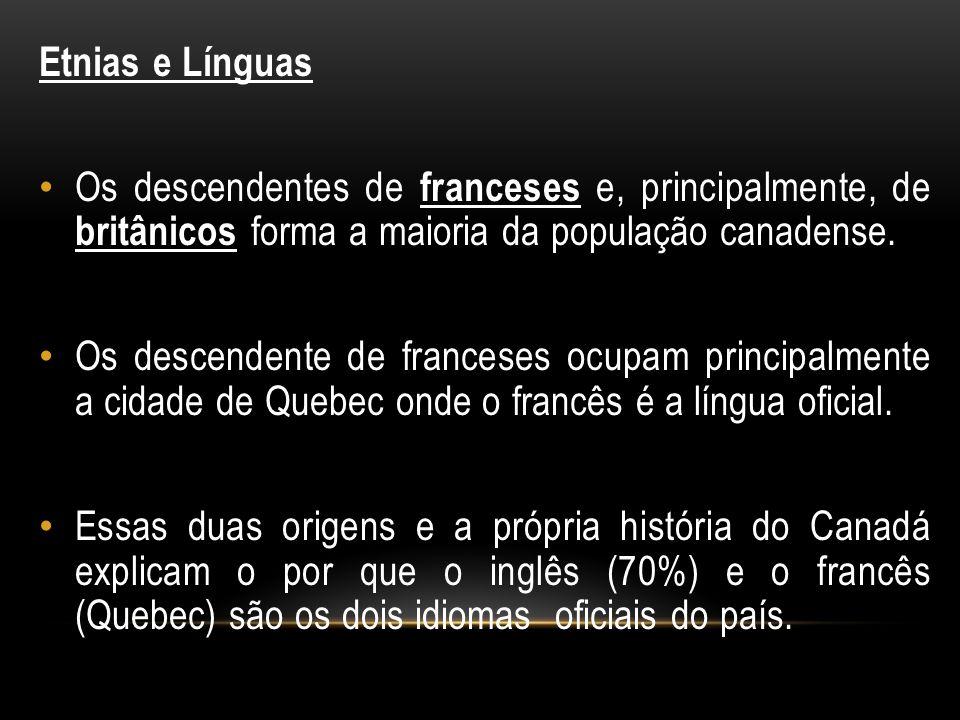 Etnias e Línguas Os descendentes de franceses e, principalmente, de britânicos forma a maioria da população canadense.