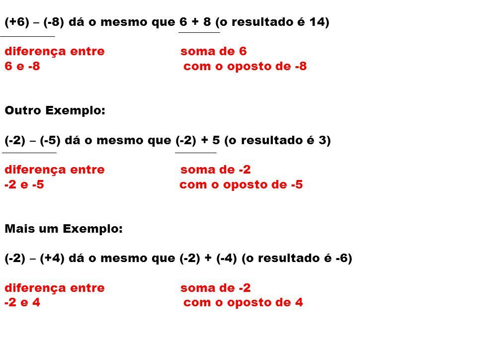 (+6) – (-8) dá o mesmo que 6 + 8 (o resultado é 14)