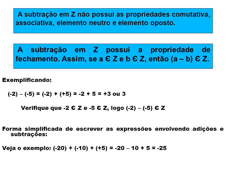 Exemplificando: (-2) – (-5) = (-2) + (+5) = -2 + 5 = +3 ou 3. Verifique que -2 Є Z e -5 Є Z, logo (-2) – (-5) Є Z.