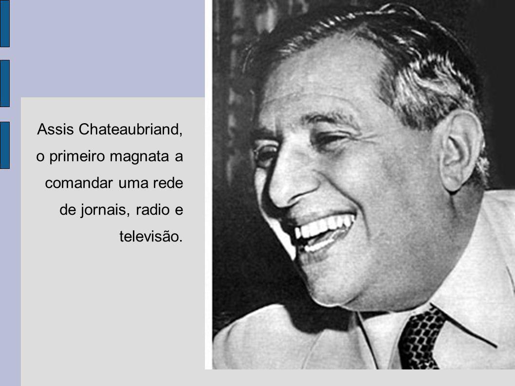 Assis Chateaubriand, o primeiro magnata a comandar uma rede de jornais, radio e televisão.