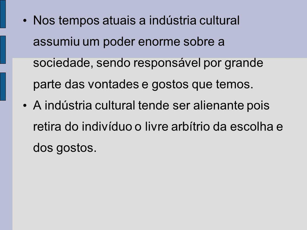 Nos tempos atuais a indústria cultural assumiu um poder enorme sobre a sociedade, sendo responsável por grande parte das vontades e gostos que temos.