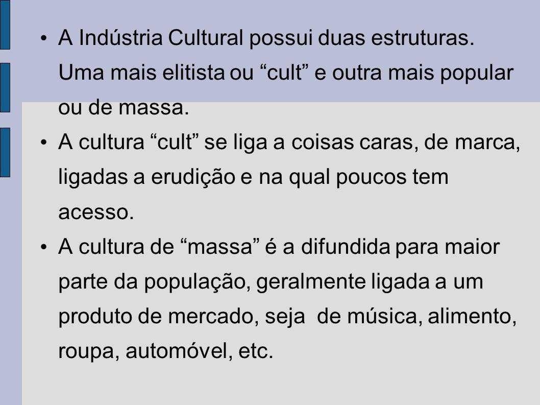 A Indústria Cultural possui duas estruturas