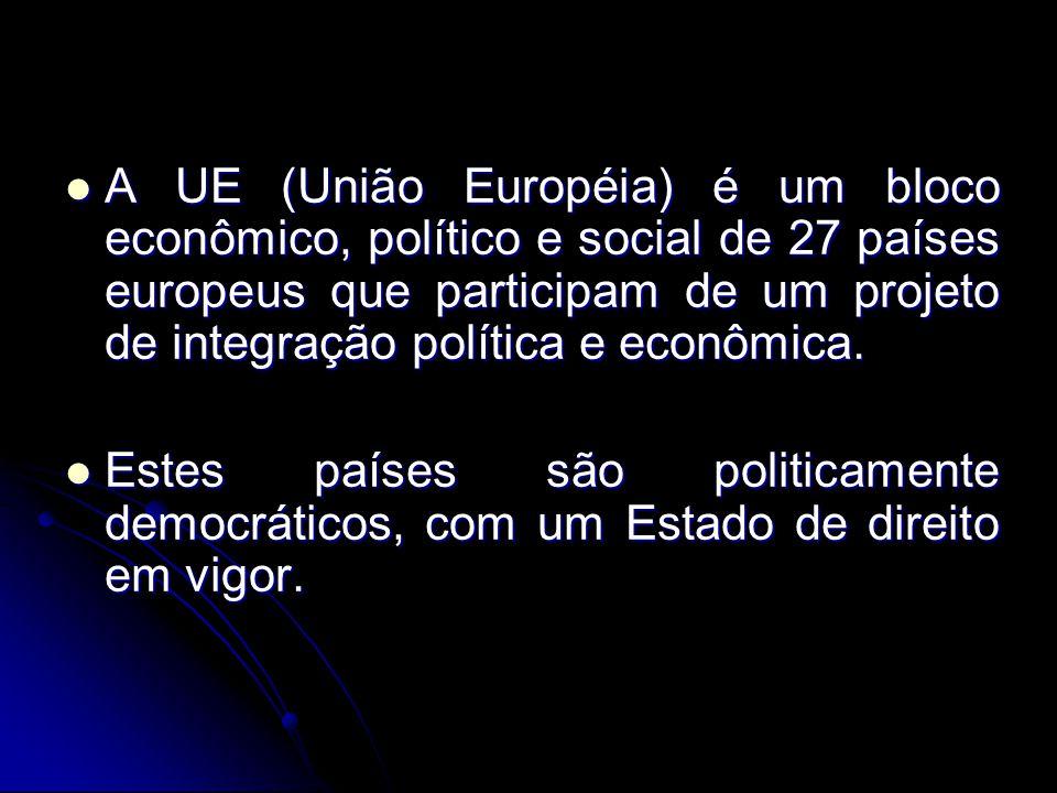 A UE (União Européia) é um bloco econômico, político e social de 27 países europeus que participam de um projeto de integração política e econômica.