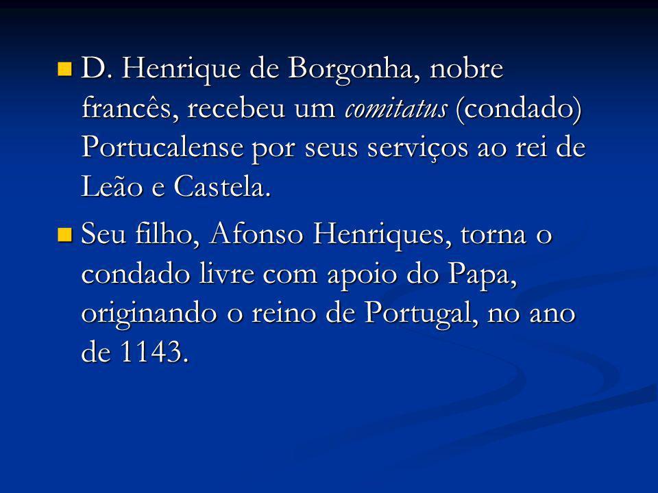 D. Henrique de Borgonha, nobre francês, recebeu um comitatus (condado) Portucalense por seus serviços ao rei de Leão e Castela.