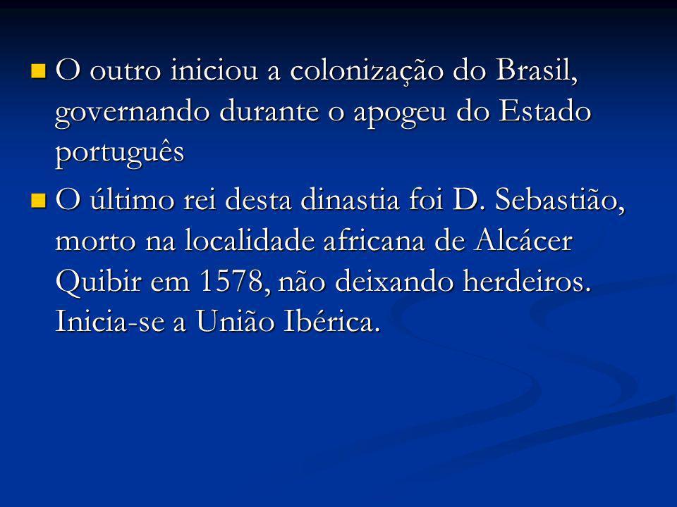 O outro iniciou a colonização do Brasil, governando durante o apogeu do Estado português