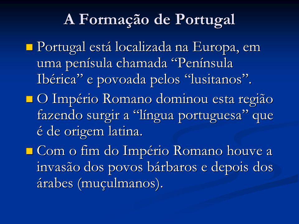 A Formação de Portugal Portugal está localizada na Europa, em uma penísula chamada Península Ibérica e povoada pelos lusitanos .