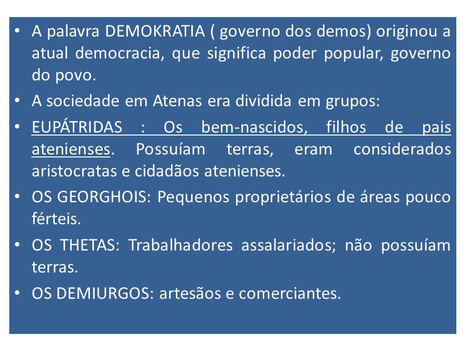 A palavra DEMOKRATIA ( governo dos demos) originou a atual democracia, que significa poder popular, governo do povo.