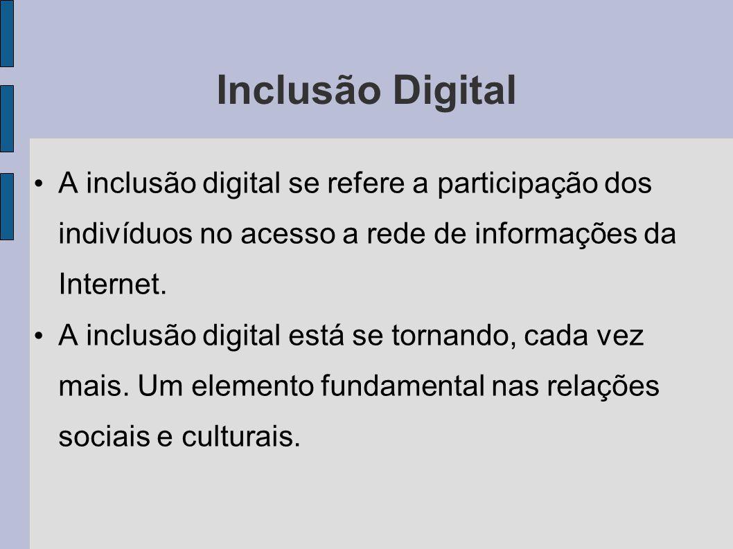 Inclusão Digital A inclusão digital se refere a participação dos indivíduos no acesso a rede de informações da Internet.