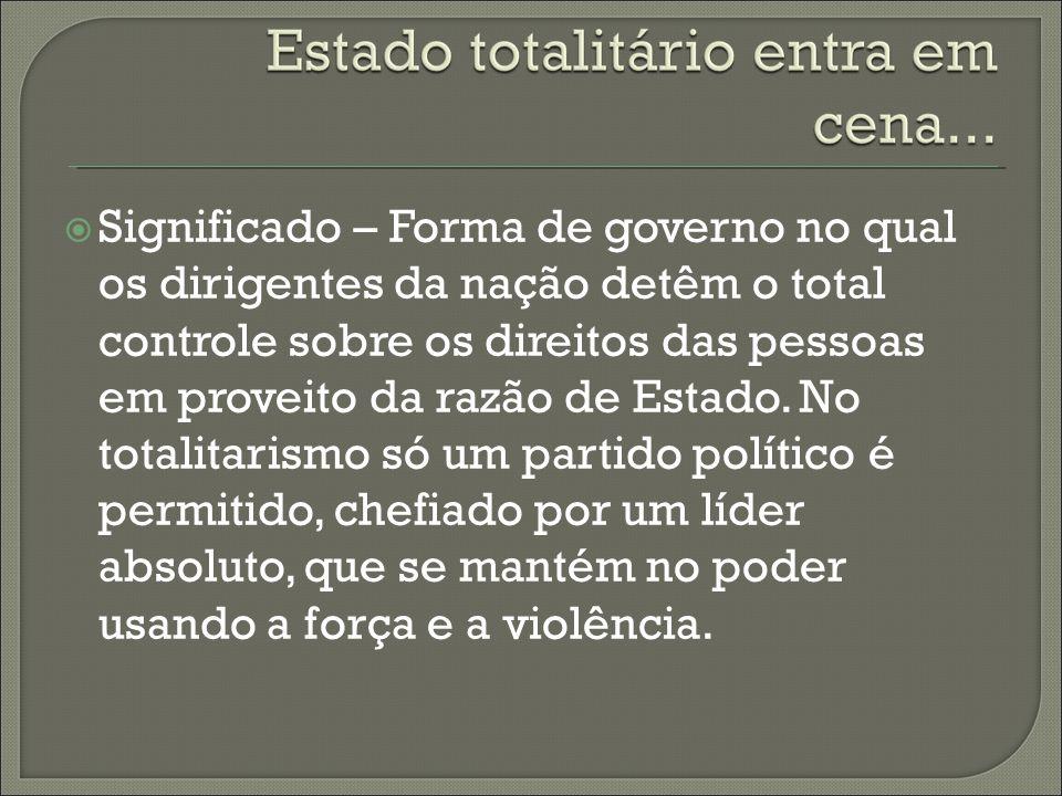 Significado – Forma de governo no qual os dirigentes da nação detêm o total controle sobre os direitos das pessoas em proveito da razão de Estado.