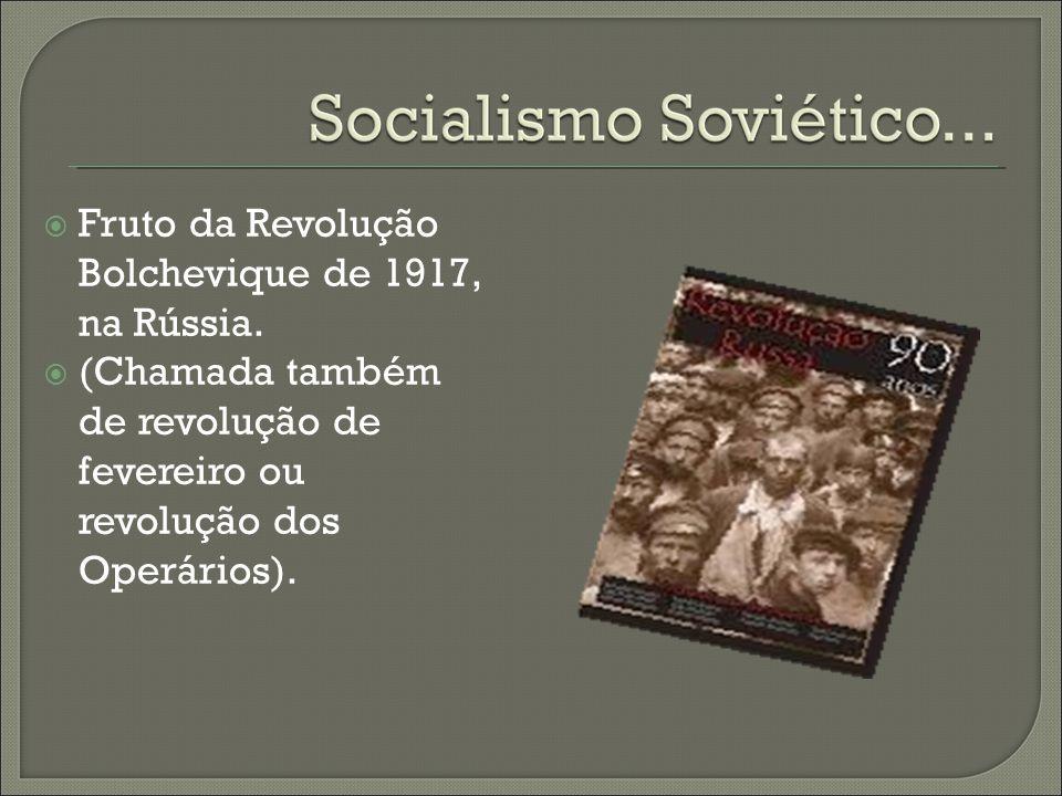 Fruto da Revolução Bolchevique de 1917, na Rússia.