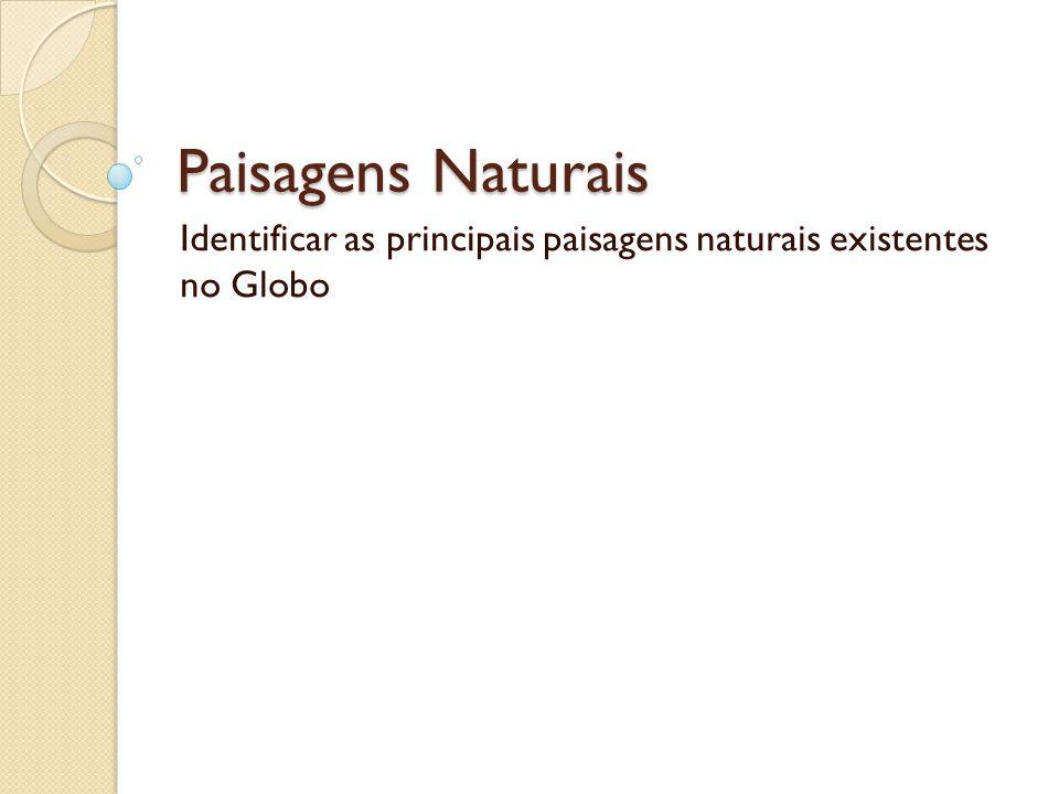 Identificar as principais paisagens naturais existentes no Globo