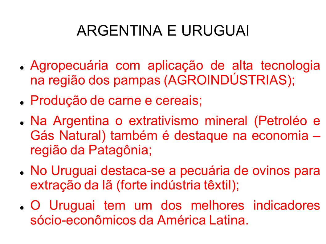 ARGENTINA E URUGUAI Agropecuária com aplicação de alta tecnologia na região dos pampas (AGROINDÚSTRIAS);