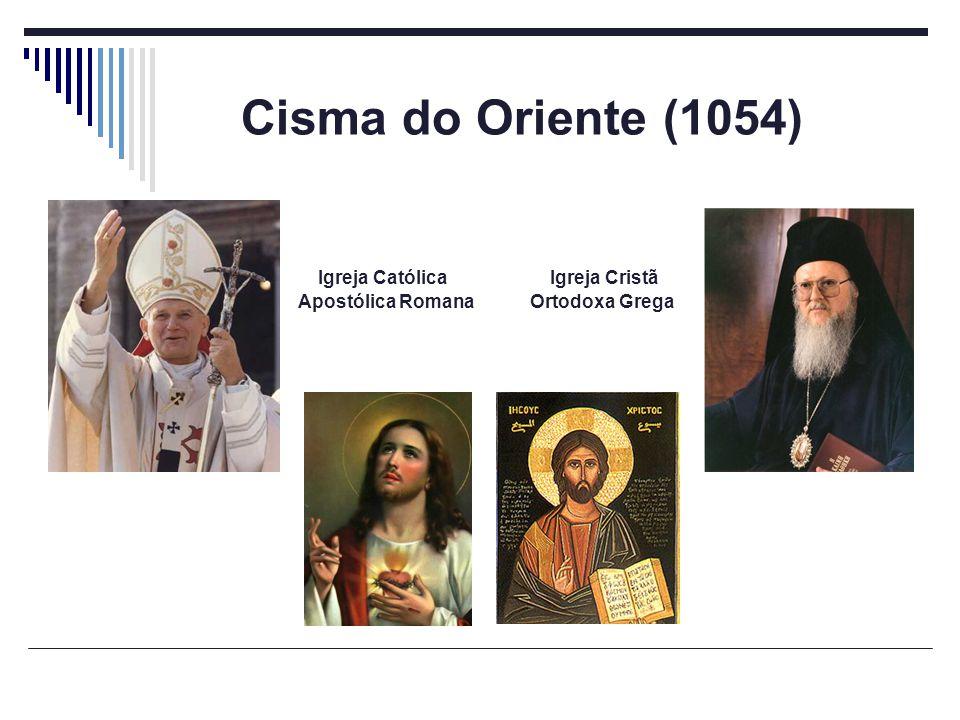 Cisma do Oriente (1054) Igreja Católica Igreja Cristã