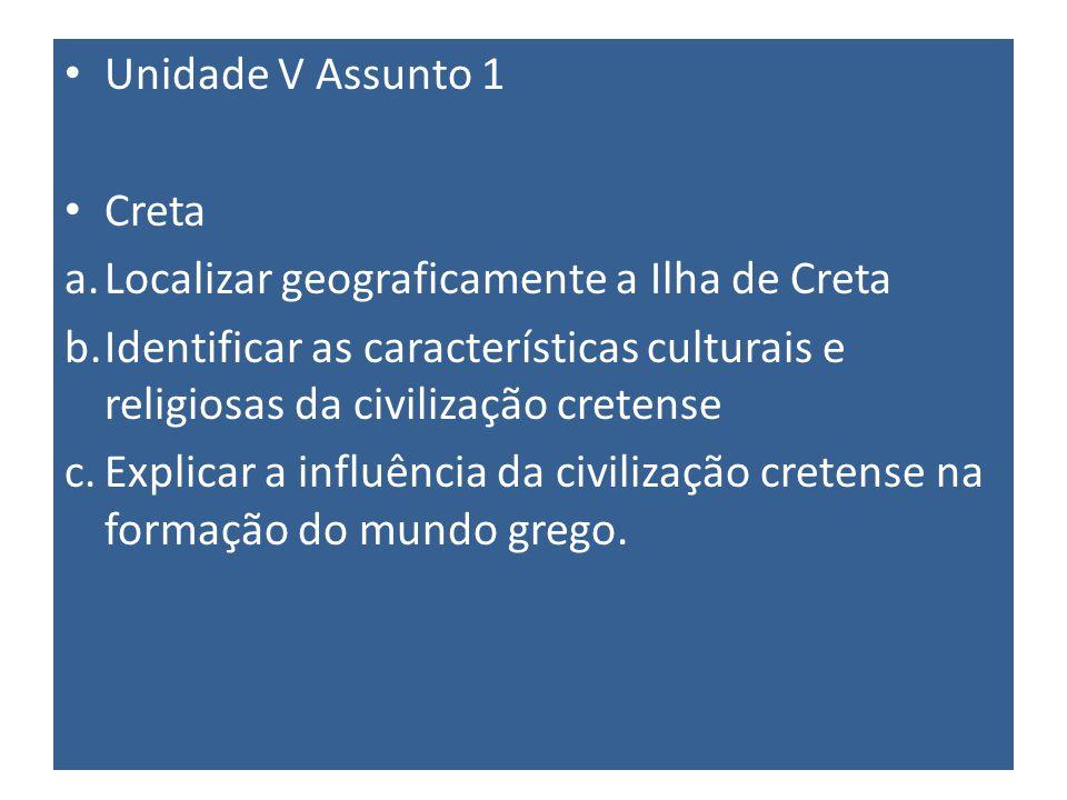 Unidade V Assunto 1 Creta. Localizar geograficamente a Ilha de Creta. Identificar as características culturais e religiosas da civilização cretense.
