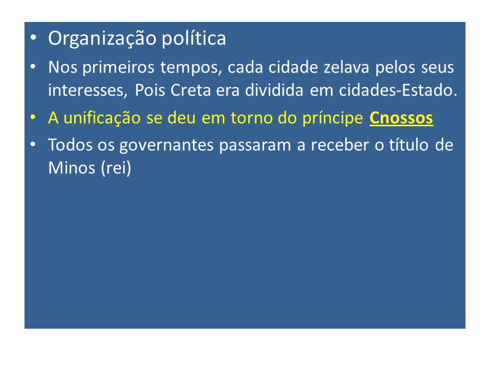 Organização política Nos primeiros tempos, cada cidade zelava pelos seus interesses, Pois Creta era dividida em cidades-Estado.