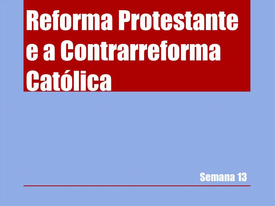 Reforma Protestante e a Contrarreforma Católica