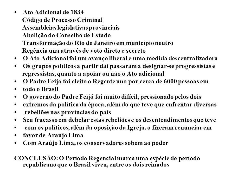 Ato Adicional de 1834 Código de Processo Criminal. Assembleias legislativas provinciais. Abolição do Conselho de Estado.