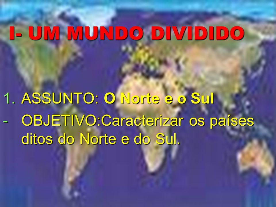 I- UM MUNDO DIVIDIDO ASSUNTO: O Norte e o Sul