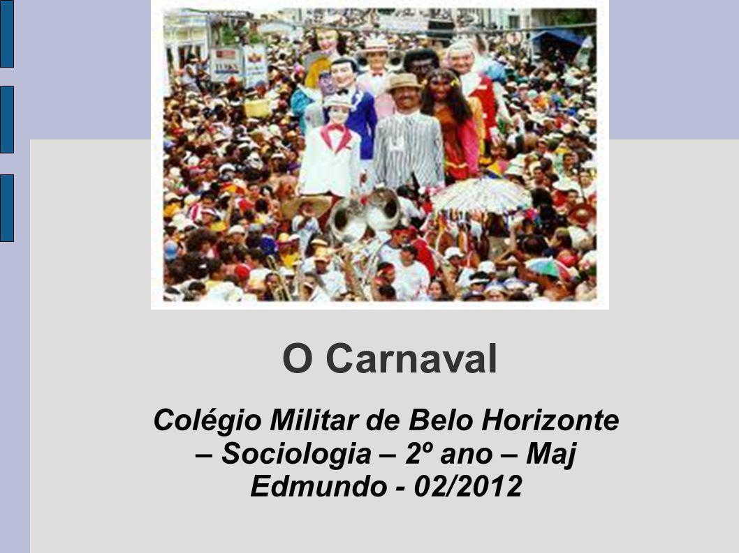 O Carnaval Colégio Militar de Belo Horizonte – Sociologia – 2º ano – Maj Edmundo - 02/2012