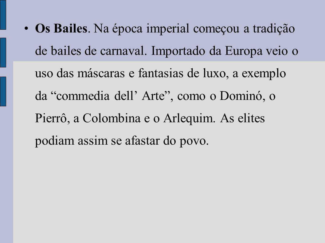 Os Bailes. Na época imperial começou a tradição de bailes de carnaval