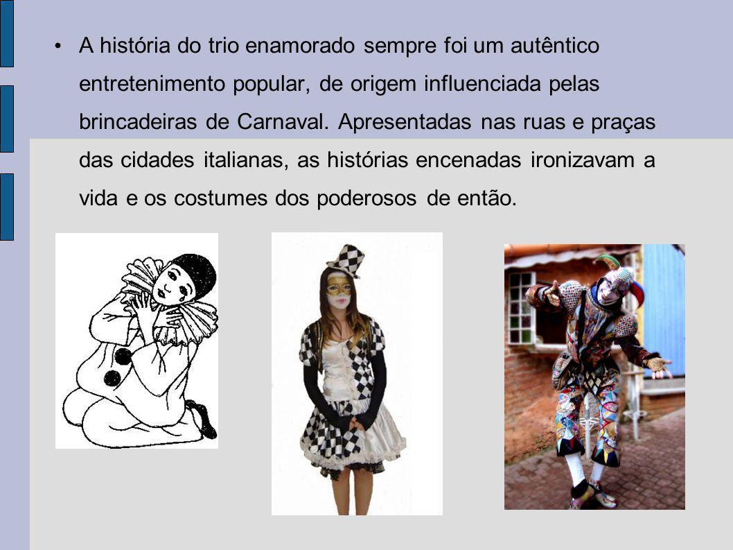 A história do trio enamorado sempre foi um autêntico entretenimento popular, de origem influenciada pelas brincadeiras de Carnaval.