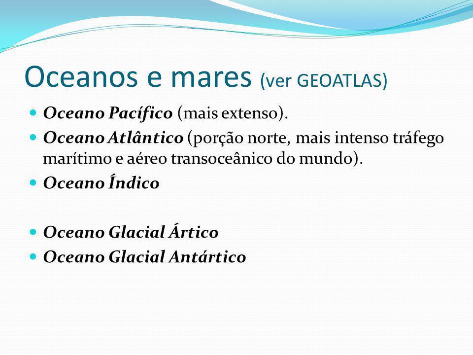 Oceanos e mares (ver GEOATLAS)