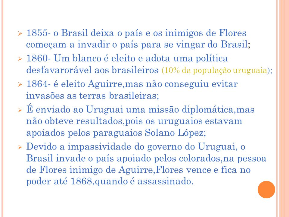 1855- o Brasil deixa o país e os inimigos de Flores começam a invadir o país para se vingar do Brasil;
