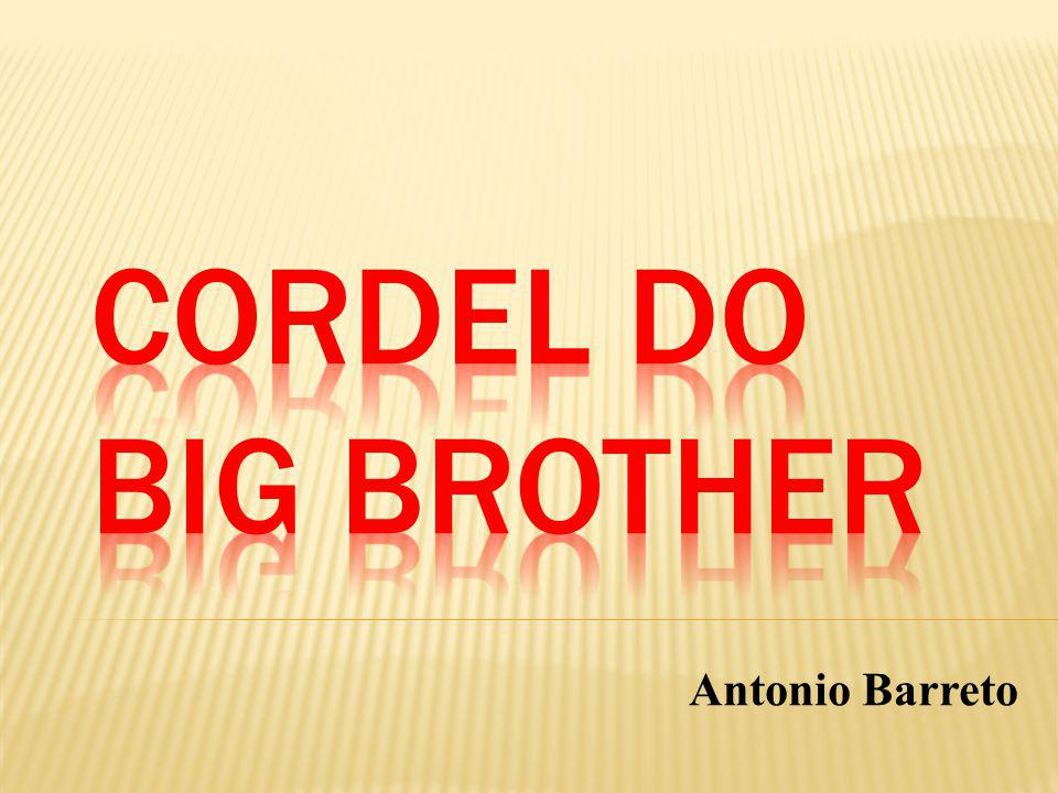 CORDEL DO BIG BROTHER Antonio Barreto