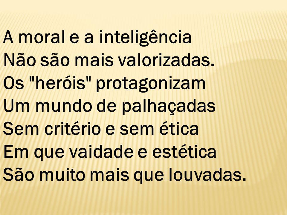 A moral e a inteligência Não são mais valorizadas