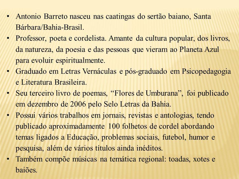 Antonio Barreto nasceu nas caatingas do sertão baiano, Santa Bárbara/Bahia-Brasil.