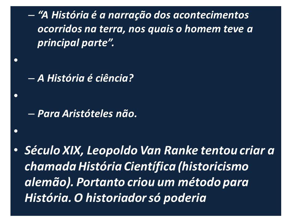 A História é a narração dos acontecimentos ocorridos na terra, nos quais o homem teve a principal parte .