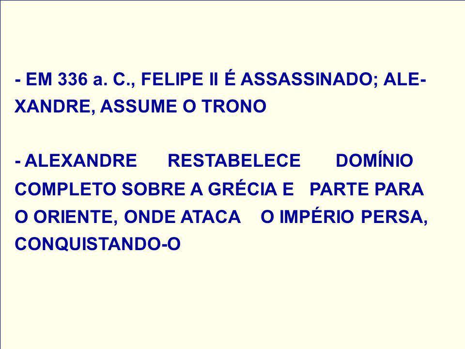 - EM 336 a. C., FELIPE II É ASSASSINADO; ALE-