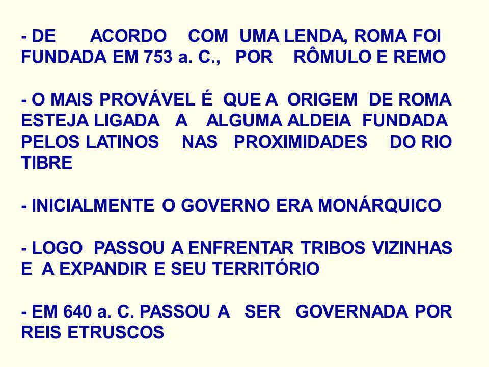 - DE ACORDO COM UMA LENDA, ROMA FOI